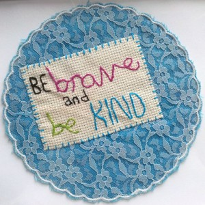 Be brave and be kind crossstich