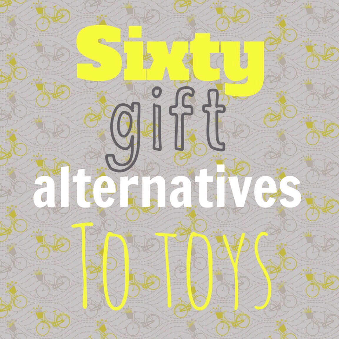 Sixty Great Gift ideas for Kids - that aren't toys!