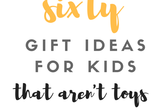 BEST LIST EVER! Sixty Great gift Ideas for Kids- that aren't toys