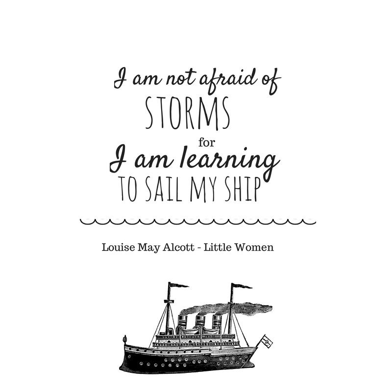 """I am not afraid of storms, for I am learning how to sail my ship."""