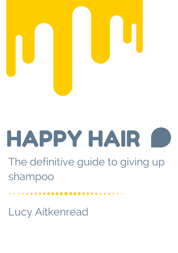 HAPPY HAIR  - the definitive guide to giving up shampoo