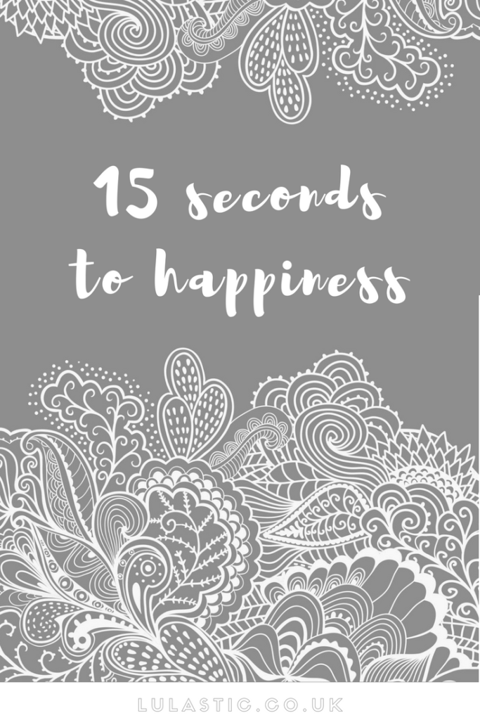 15 seconds to happiness