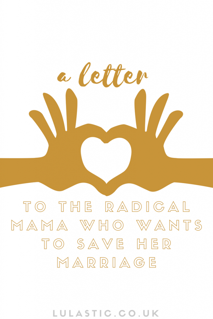 to the radical mama who wants to save her marriage